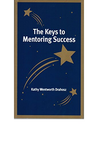 The Keys to Mentoring Success: Drahosz, Kathy Wentworth