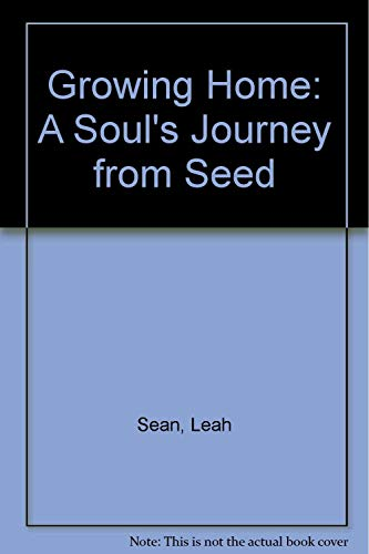 Growing Home : A Soul's Journey from: Leah Sean