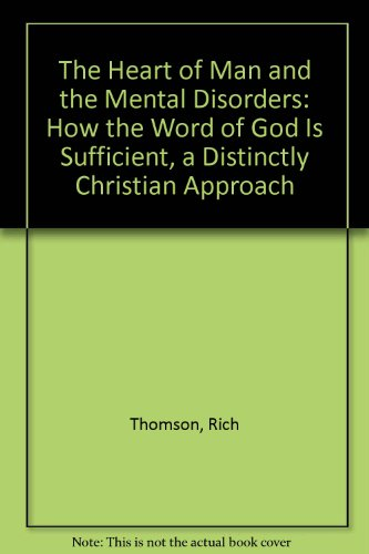 9780974893006: The Heart of Man and the Mental Disorders: How the Word of God Is Sufficient, a Distinctly Christian Approach
