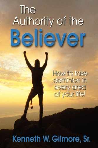 The Authority of the believer: Gilmore, Kenneth wayne