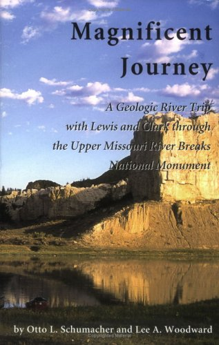 9780974896700: Magnificent Journey: A Geologic River Trip With Lewis And Clark Through The Upper Missouri River Breaks National Monument