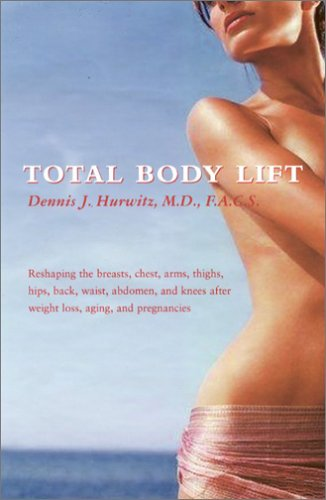 9780974899718: Total Body Lift: Reshaping The Breasts, Chest, Arms, Thighs, Hips, Back, Waist, Abdomen And Knees After Weight Loss, Aging And Pregnancies