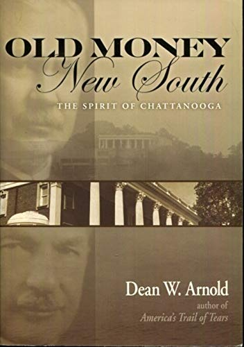 Old Money, New South: The Spirit of Chattanooga: Dean W. Arnold