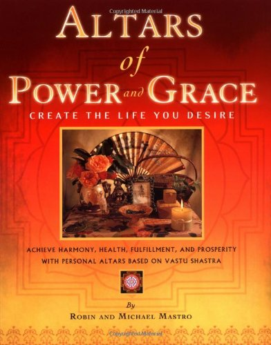 Altars Of Power And Grace : Create The Life You Desire - Achieve Harmony, Health, Fulfillment, An...