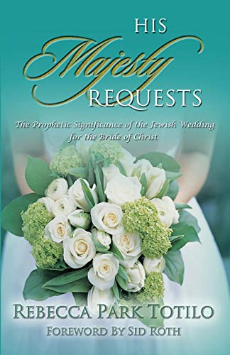 9780974911502: His Majesty Requests: Preparing the Bride for the Messiah's Return