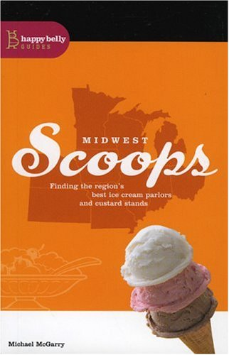 9780974911816: Midwest Scoops: Finding the Region's Best Ice Cream Parlors and Custard Stands
