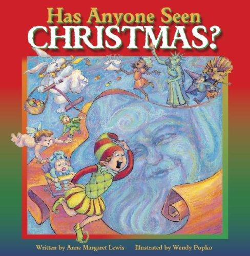 Has Anyone Seen Christmas?: Lewis, Anne Margaret, (illustrated by Wendy Popko