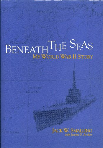 Beneath the Seas: My World War II Story: Smalling, Jack W.