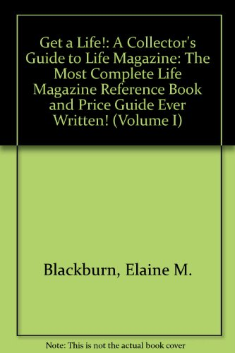 9780974915500: Get a Life!: A Collector's Guide to Life Magazine: The Most Complete Life Magazine Reference Book and Price Guide Ever Written! (Volume I)