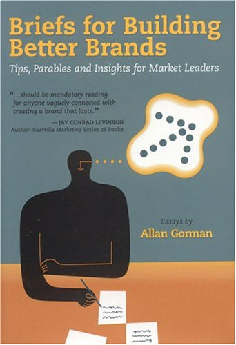 9780974916903: Briefs for Building Better Brands: Tips, Parables and Insights for Market Leaders