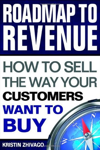 9780974917924: Roadmap to Revenue: How to Sell the Way Your Customers Want to Buy