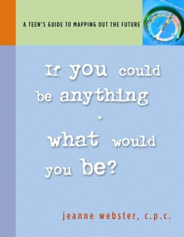 9780974919904: If You Could Be Anything, What Would You Be? A Teen's Guide to Mapping Out the Future