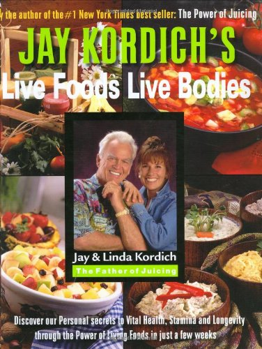 9780974921204: Jay Kordich's Live Foods - Live Bodies