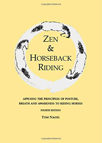 9780974921396: Zen & Horseback Riding, 4th Edition: Applying the Principles of Posture, Breath and Awareness to Riding Horses