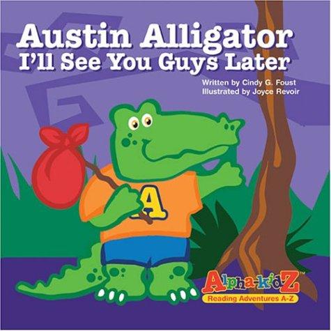 Austin Alligator: I'll See You Guys Later (Alpha-kidz, Reading Adventures A-z): Cindy G. Foust