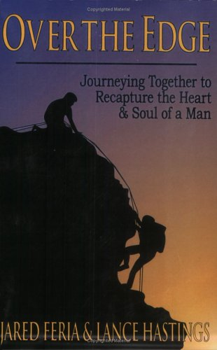 Over the Edge: Journeying Together to Recapture the Heart and Soul of a Man: Feria, Jared and ...