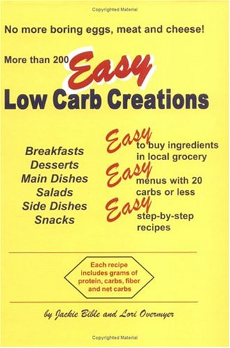 Easy Low Carb Creations: Jackie Bible, Lori Overmyer