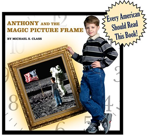 9780974926902: Anthony and the Magic Picture Frame: The Story of the Boy Who Traveled into the Past by Stepping Through the Picture Frame on His Bedroom Wall (Grades 6-12+)