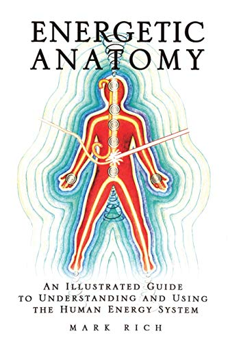 Energetic Anatomy: An Illustrated Guide to Understanding: Rich, Mark