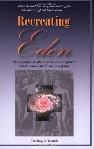 9780974927725: Recreating Eden: The Exquisitely Simple, Divinely Ordained Plan for Transforming Your Life and Your Planet