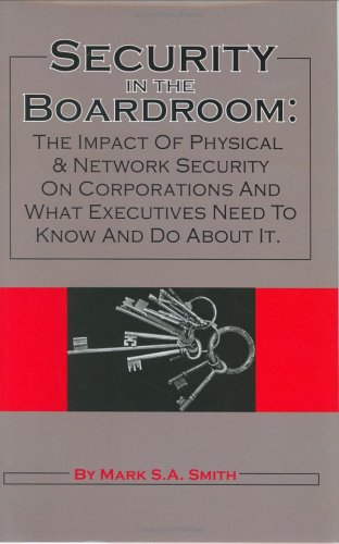 9780974928975: Security in the Boardroom: The Impact of Physical & Network Security on Corporations and What Executives Need to Know and Do About It