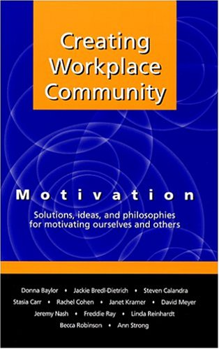 Creating Workplace Community: Motivation: Solutions, Ideas and: Donna Baylor; Jackie
