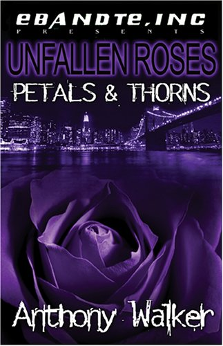 Unfallen Roses: Petals and Thorns: Anthony Walker