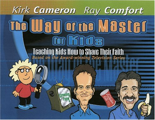 The Way of the Master for Kids: Teaching Kids How to Share Their Faith (0974930059) by Kirk Cameron; Ray Comfort