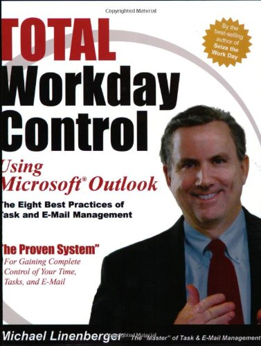 9780974930411: Total Workday Control Using Microsoft Outlook: The Eight Best Practices of Task and E-Mail Management