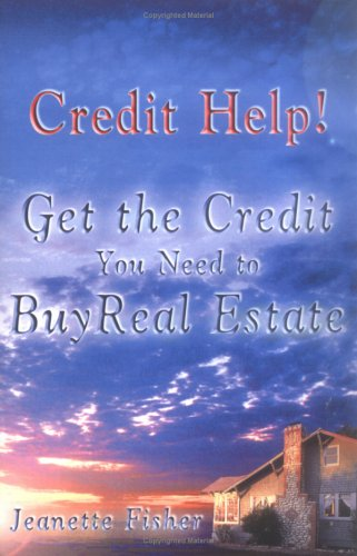 9780974932835: Credit Help! Get the Credit You Need to Buy Real Estate