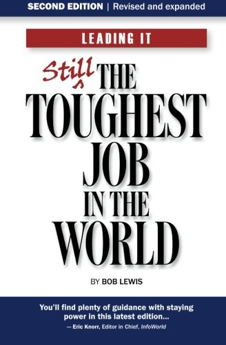 Leading IT: Still the toughest job in the world, Second edition: Bob Lewis