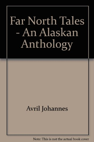 Far North Tales: An Alaskan Anthology: Avril Johannes