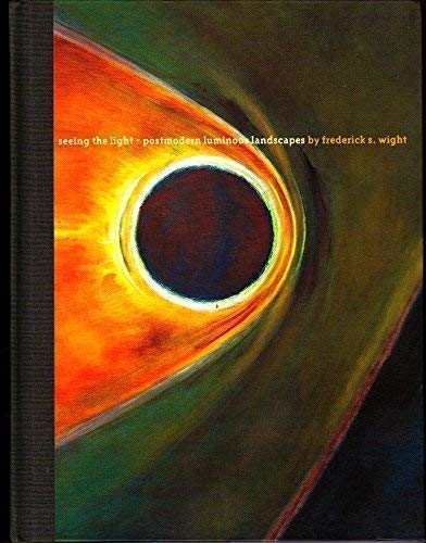 Seeing the Light Postmodern Luminous Landscapes By Frederick S. Wight: Wight, Frederick S. & ...