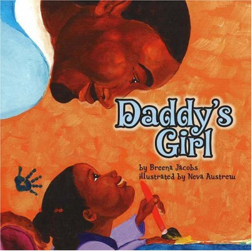 Daddy's Girl: Breena Jacobs; Illustrator-Neva Austrew