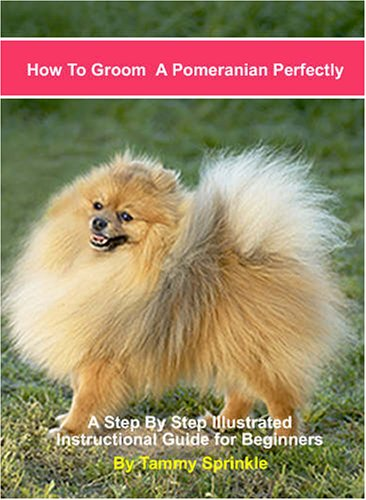 9780974943237: How to Groom a Pomeranian Perfectly: A Step by Step Instructional Guide for Grooming Your Pomeranian