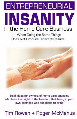 Entrepreneurial Insanity in the Homecare Business: When: Roger McManus, Tim