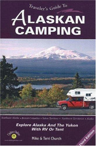 Traveler's Guide to Alaskan Camping: Explore Alaska: Church, Mike; Church,