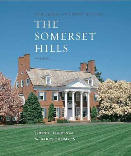 New Jersey Country Houses - the Somerset Hills - Volume 2: John K. Turpin and W. Barry Thomson & ...