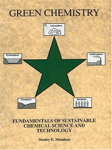 Green Chemistry: Fundamentals of Sustainable Chemical Science and Technology: Stanley E. Manahan