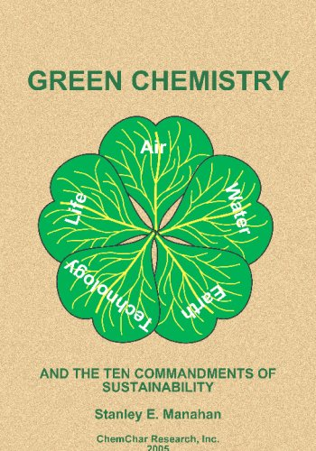 Green Chemistry and the Ten Commandments of: Stanley E. Manahan