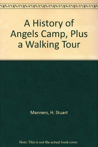 A History of Angels Camp, Plus: A Walking Tour