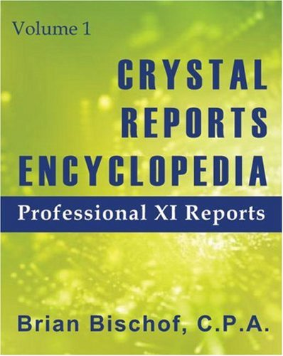 9780974953601: Crystal Reports Encyclopedia Volume 1: Professional XI Reports