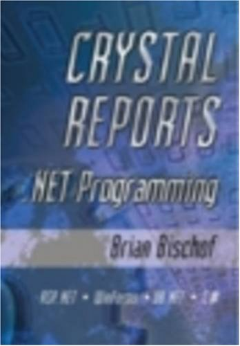 Crystal Reports .NET Programming: Bischof, Brian
