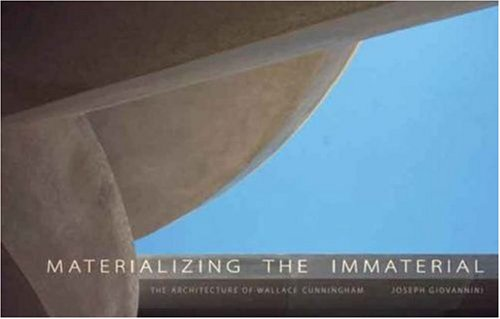 9780974956527: Materializing the Immaterial: The Architecture of Wallace Cunningham