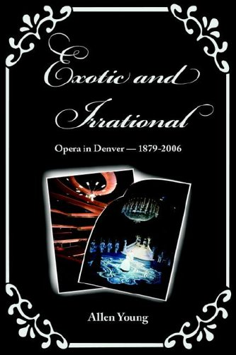 Exotic and Irrational: Opera in Denver-1879-2006: Allen Young