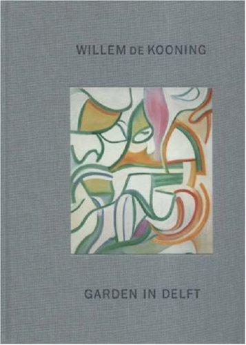 Willem De Kooning - Garden in Delft. Landscapes 1928-1988: Anfam, David