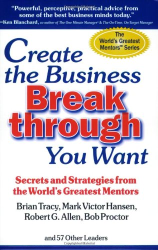 9780974961804: Create the Business Breakthrough You Want: Secrets and Strategies from the World's Greatest Mentors