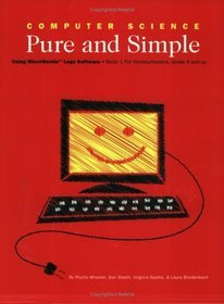 9780974965369: Computer Science Pure and Simple: Using MicroWorlds Logo Software (Book 1 for Homeschoolers, Grade 5 and up)