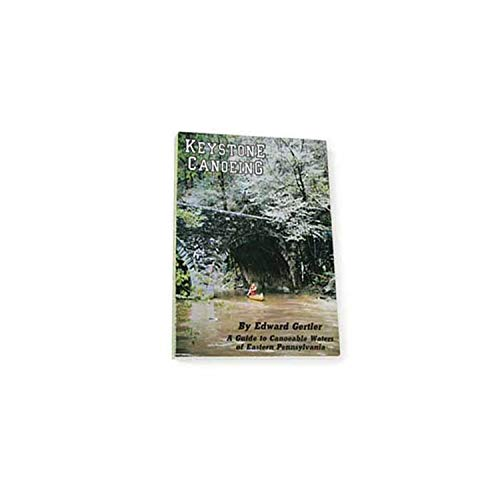 9780974969206: Keystone Canoeing: A Guide to Canoeable Waters of Eastern Pennsylvania