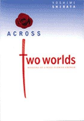9780974969725: Across Two Worlds: Memoirs of a Nisei Flower Grower